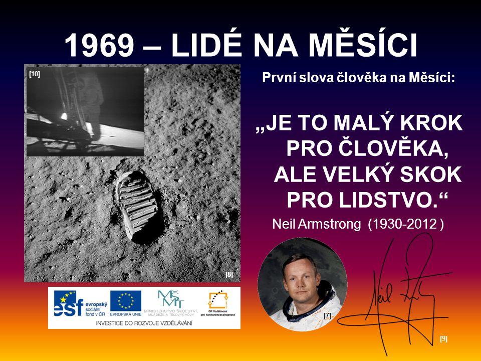 """1969 – LIDÉ NA MĚSÍCI [10] První slova člověka na Měsíci: """"JE TO MALÝ KROK PRO ČLOVĚKA, ALE VELKÝ SKOK PRO LIDSTVO."""